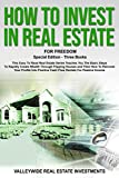 img - for How To Invest In Real Estate: Special Edition - Three Books - This Easy To Read Real Estate Series Teaches You The Basic Steps To Rapidly Create Wealth Through Flipping Houses and Rental Properties. book / textbook / text book