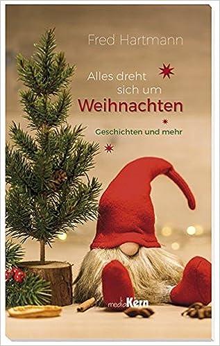 Weihnachten Texte Zum Nachdenken.Alles Dreht Sich Um Weihnachten Geschichten Und Mehr Amazon De