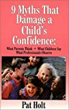 9 Myths That Damage a Child's Confidence, Patricia Holt, 0877885915