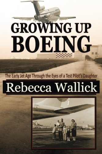 Read Online Growing Up Boeing: The Early Jet Age Through the Eyes of a Test Pilot's Daughter pdf