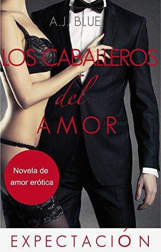 Los caballeros del amor - Expectación (Spanish Edition) by [Blue, A.J.]