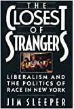 Closest of Strangers: Liberalism and the Politics of Race in New York