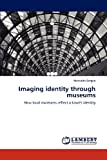 Imaging Identity Through Museums, Meredith Bergen, 3848492962