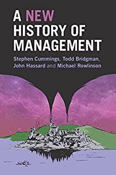 A New History of Management by [Cummings, Stephen, Bridgman, Todd, Hassard, John, Rowlinson, Michael]