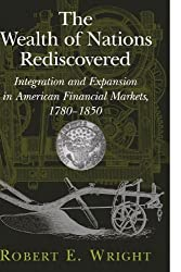 The Wealth of Nations Rediscovered: Integration and Expansion in American Financial Markets, 1780-1850