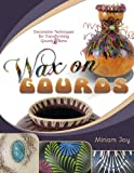 Wax on Gourds: Decorative Techniques for Transforming Gourds & Rims