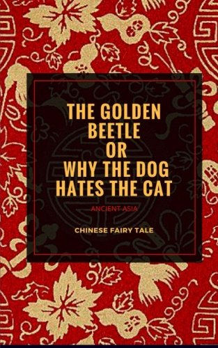 The Golden Beetle or Why the Dog Hates the Cat: Chinese Folktale