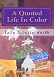 A Quoted Life in Color, Julie Butterworth, 1456365096