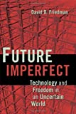 """Future Imperfect Technology and Freedom in an Uncertain World"" av David D. Friedman"