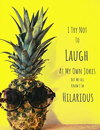 I Try Not to Laugh at My Own Jokes But We All Know I'm Hilarious: Composition Notebook