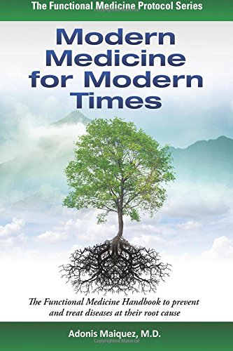 Modern Medicine For Modern Times  The Functional Medicine Handbook To Prevent And Treat Diseases At Their Root Cause  The Functional Medicine Protocol Series