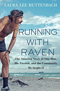 Book Cover: Running with Raven: The Amazing Story of One Man, His Passion, and the Community He Inspired