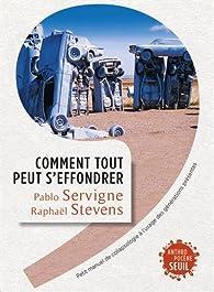 Comment tout peut s'effondrer : Petit manuel de collapsologie à l'usage des générations présentes par Pablo Servigne