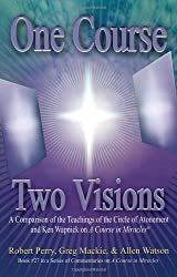 One Course, Two Visions: A Comparison of the Teachings of the Circle of Atonement & Ken Wapnick on A Course in Miracles (Series of Commentaries on a ... of Commentaries on a Course in Miracles)