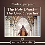 The Holy Ghost - the Great Teacher | Charles Spurgeon
