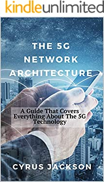 The 5G Network Architecture: A Guide That Covers Everything About The 5G Technology