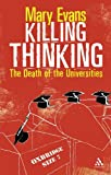 Killing Thinking : The Death of the Universities, Evans, Mary, 0826488323