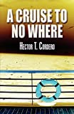 A Cruise to No Where, Hector T. Cordero, 1448960835
