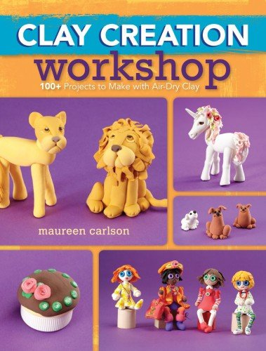 Clay Creations (Clay Creation Workshop: 100+ Projects to Make with Air-Dry Clay)