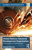 United Nations Industrial Development Organization : Industrial Solutions for a Sustainable Future, Browne, Stephen, 0415686393