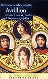 Mémoires de Mademoiselle Avrillion : Première femme de chambre de l'impératrice Joséphine par Avrillion