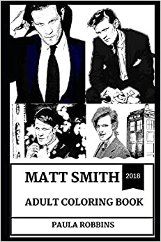 Matt Smith Adult Coloring Book: Emmy Award Nominee and Dr, Who, Beautiful Hot Actor and Acclaimed Model Inspired Adult Coloring Book PDF Free Download