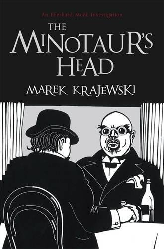 The Minotaurs Head: An Eberhard Mock Investigation (Eberhard Mock Investigation 4) Marek Krajewski