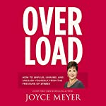 Overload: How to Unplug, Unwind, and Unleash Yourself from the Pressure of Stress | Joyce Meyer