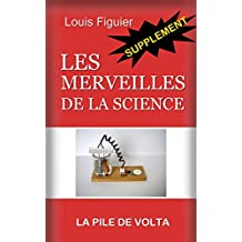 Les Merveilles de la science/Pile de Volta - Supplément (French Edition)