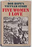 Five women I love; Bob Hope's Vietnam story