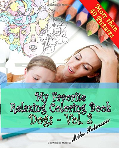 My Favorite Relaxing Coloring Book - Dogs - Vol.2: Adult and Children Coloring Book - More Then 40 Designs