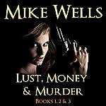 Lust, Money & Murder: Books 1, 2, & 3 | Mike Wells
