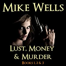 Lust, Money & Murder: Books 1, 2, & 3 Audiobook by Mike Wells Narrated by Sue Sharp