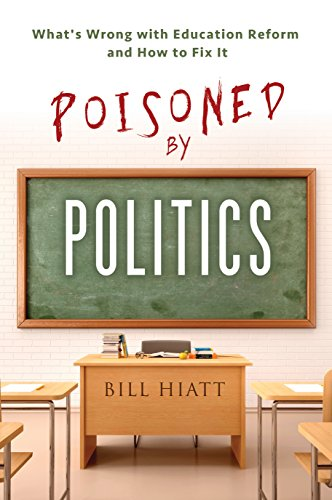 Poisoned by Politics: What's Wrong with Education Reform and How to Fix It (Poisoned Politics)