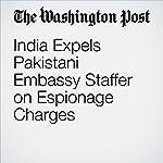 India Expels Pakistani Embassy Staffer on Espionage Charges | Rama Lakshmi