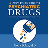 No-Nonsense Guide to Psychiatric Drugs: Including Mental Effects of Common Non-Psych Medications