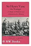 Sir Henry Vane the Younger : A Study in Political and Administrative History, Rowe, Violet A., 0485131285