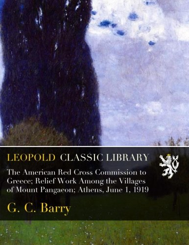 Download The American Red Cross Commission to Greece; Relief Work Among the Villages of Mount Pangaeon; Athens, June 1, 1919 ebook