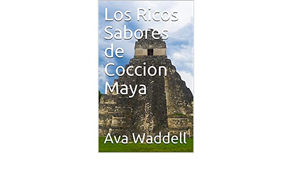 Amazon.com: Los Ricos Sabores de Coccion Maya (Spanish Edition) eBook: Ava Waddell: Kindle Store
