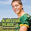 A Better Place Hörbuch von Mark A. Roeder Gesprochen von: Andy Babinski