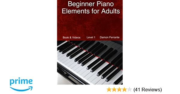 Beginner Piano Elements for Adults: Teach Yourself to Play