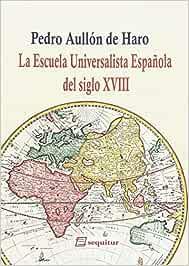 La Escuela Universalista Española del siglo XVIII: Una introducción LIBROS DEL CIUDADANO: Amazon.es: Aullón de Haro, Pedro: Libros