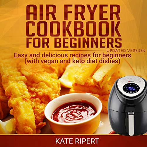 Air Fryer Cookbook for Beginners – Updated Version: Easy and delicious recipes for beginners (with vegan and keto diet…