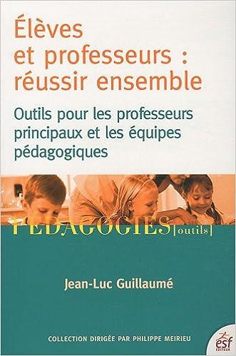 Lire un Elèves et professeurs : réussir ensemble : Outils pour les professeurs principaux et les équipes pédagogiques pdf, epub ebook