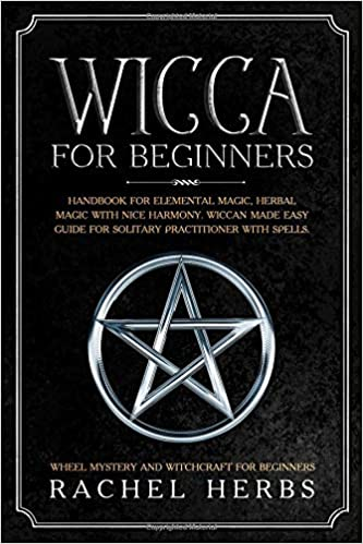 Wicca for Beginners: Handbook for Elemental Magic, Herbal Magic with