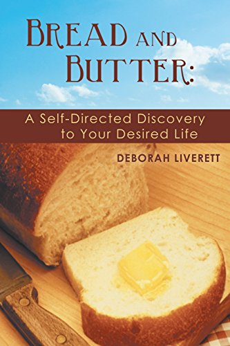 Bread and Butter:: A Self-Directed Discovery to Your Desired Life