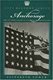 Anchorage: From Its Humble Origins as a Railroad Construction Camp (City History)