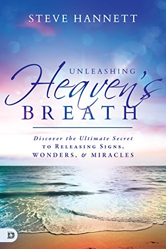 Unleashing Heaven's Breath: Discover the Ultimate Secret to Releasing Signs, Wonders, and Miracles cover