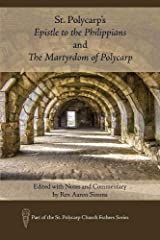 St. Polycarp's Epistle to the Philippians and the Martyrdom of Polycarp: Edited with Notes and Commentary by Rev. Aaron SIMMs (St. Polycarp Church Fathers) Paperback