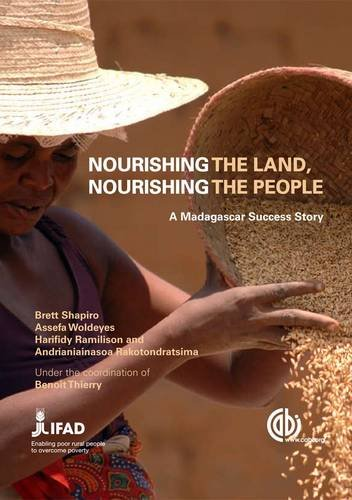 Nourishing the Earth, Nourishing the People: A Madagascan Success Story B Shapiro